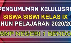 PENGUMUMAN KELULUSAN SISWA-SISWI KELAS IX SMP NEGERI 1 BENDO ( TAHUN AJARAN 2020/2021 )